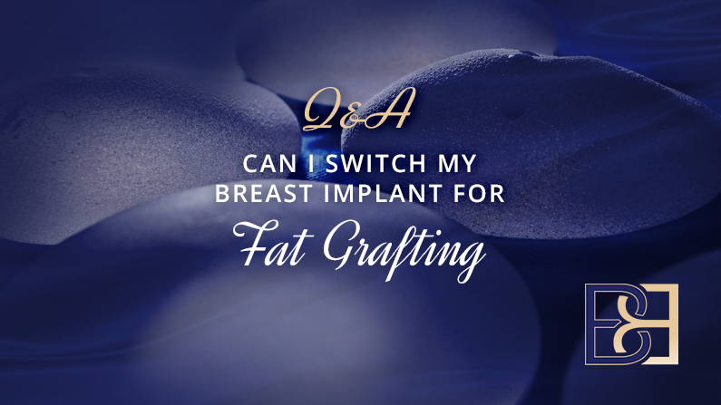 Can I Switch My Breast Implants for Fat Grafting?