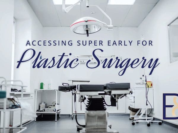 Accessing Super Early for Plastic Surgery